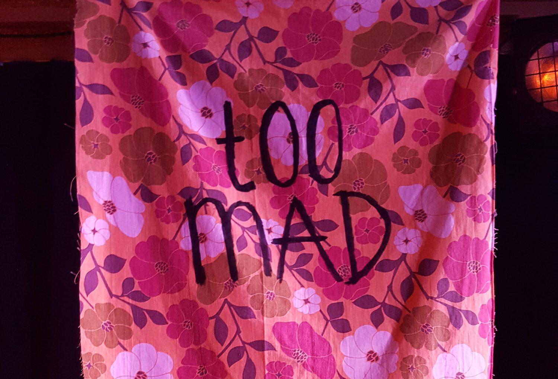 too mad